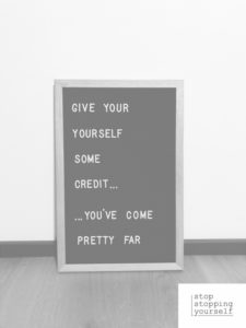 Give yourself some credit you've come pretty far