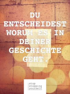 Nur Mut Eigenverantwortung Orientierung Unzufriedenheit Motivation Fokus stopstoppingyourself stop stopping yourself Blog Selbstbestimmung