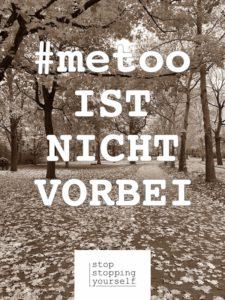#metoo Du Grenzen setzen Selbstbewusst Eigenverantwortung Mut stopstoppingyourself stop stopping yourself Blog Selbstbestimmung